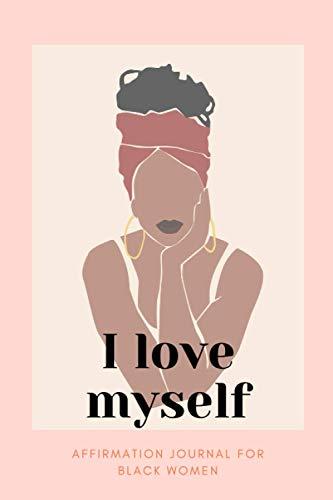 I Love Myself - Affirmation Journal for Black Women: Self-Care Planner: Manifestation, Mood Tracker and More!