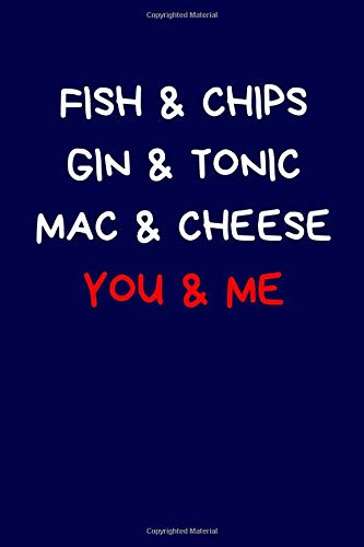 Fish & Chips Gin & Tonic Mac & Cheese You & Me: Funny Lined Journal Notebook: Novelty Valentine's Day Gift For Girlfriend / Boyfriend: Blue (Valentine's Day Journal)