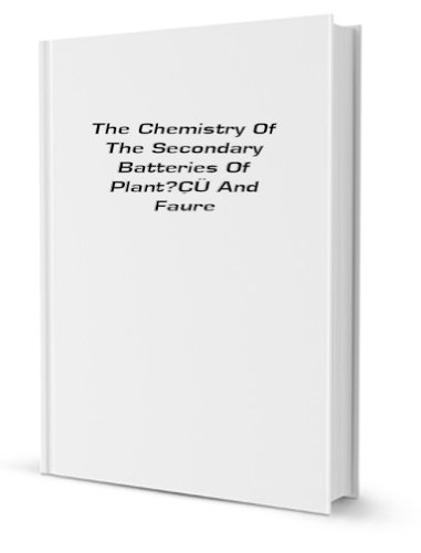 The chemistry of the secondary batteries of PlanteÌ and Faure (1883)