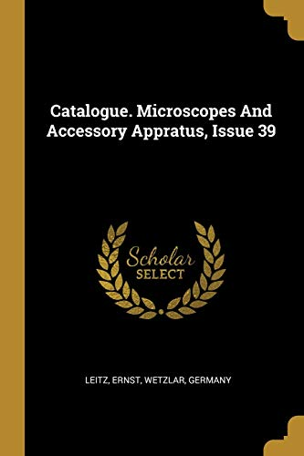 Catalogue. Microscopes And Accessory Appratus, Issue 39