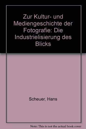 Zur Kultur- und Mediengeschichte der Fotografie. Die Industrialisierung des Blicks
