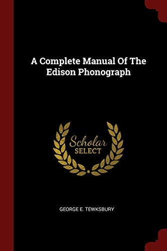 A Complete Manual Of The Edison Phonograph