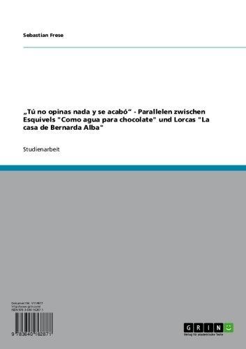 """""""Tú no opinas nada y se acabó"""" - Parallelen zwischen Esquivels """"Como agua para chocolate"""" und Lorcas """"La casa de Bernarda Alba"""" (German Edition)"""