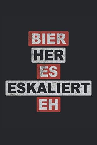 Bier Her Es Eskaliert Eh: Notizbuch - Notizheft - Notizblock - Tagebuch - Planer - Liniert - Liniertes Notizbuch - Linierter Notizblock - 6 x 9 Zoll (15.24 x 22.86 cm) - 120 Seiten