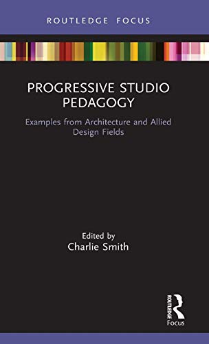 Compare Textbook Prices for Progressive Studio Pedagogy: Examples from Architecture and Allied Design Fields Routledge Focus on Design Pedagogy 1 Edition ISBN 9780367649135 by Smith, Charlie