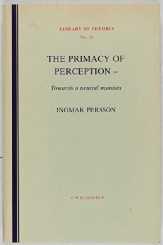 The primacy of perception: Towards a neutral monism (Library of theoria)