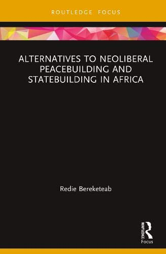 Alternatives to Neoliberal Peacebuilding and Statebuilding in Africa (Routledge Studies in African Development)