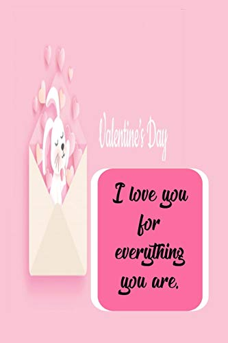 I love you for everything you are:Valentine's day gift for Him/Her, Love notebook, Valentines day gift, Girlfriend gift, Love gift: happy valentines day friend, – Paperback