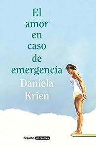 El amor en caso de emergencia par Daniela Krien