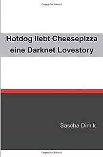 Hotdog liebt Cheesepizza - eine Darknet Lovestory