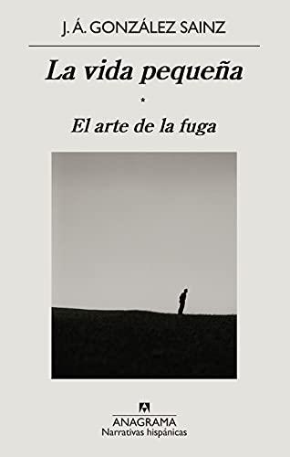 La vida pequeña: El arte de la fuga: 673 (Narrativas hispánicas)