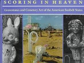 Scoring in Heaven: Gravestones and Cemetery Art of the American Sunbelt States