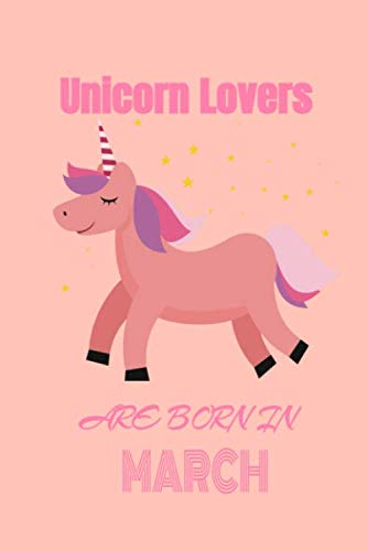 Unicorn Lovers Are Born In March: Unicorn Notebook-Funny Cover-Journal For Girls and Women