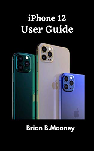 iPhone 12 User Guide: A detailed Manual To Understand the New iPhone 12 For Beginners, And Professionals With Hidden Tricks,And Short Cut Keys (English Edition)
