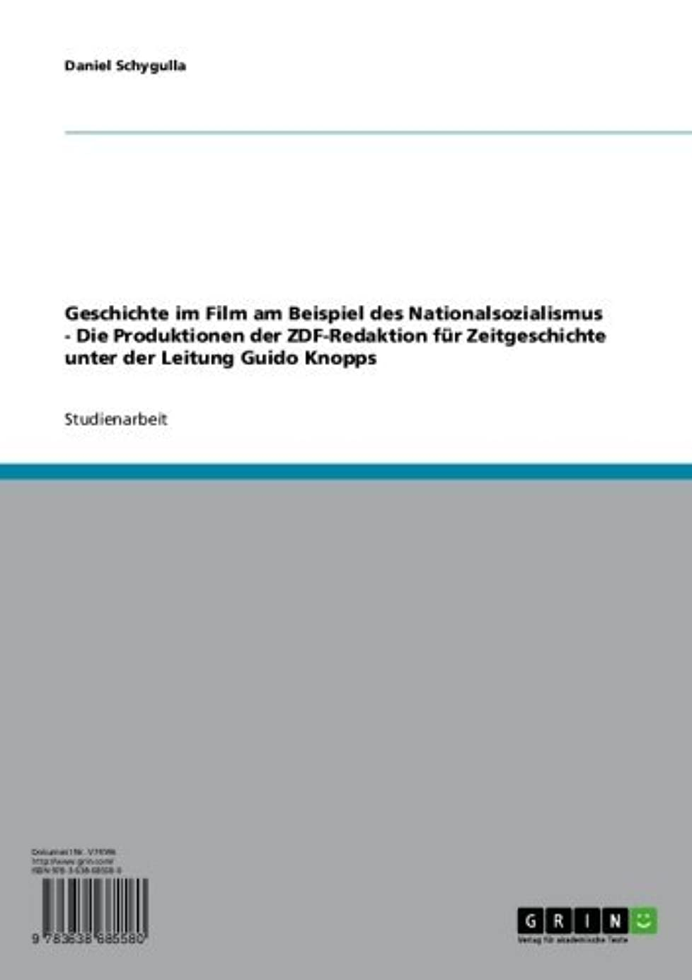 蒸発作物以来Geschichte im Film am Beispiel des Nationalsozialismus - Die Produktionen der ZDF-Redaktion für Zeitgeschichte unter der Leitung Guido Knopps (German Edition)