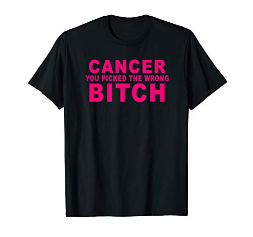 Cancer you picked the wrong Bitch | funny breast cancer tee T-Shirt