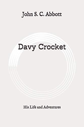 Davy Crocket: His Life and Adventures: Original