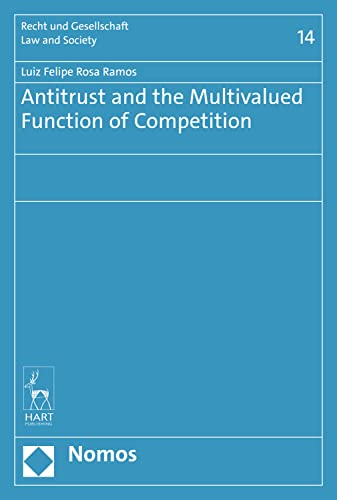 Antitrust and the Multivalued Function of Competition (Recht und Gesellschaft Book 14) (English Edition)