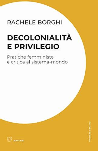 Decolonialità e privilegio. Pratiche femministe e critica al sistema-mondo