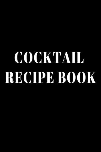 Cocktail Recipe Book: Organizer for Aspiring & Experienced Mixologists & Home Bartenders, Mixed Drink Recipe Journal, Minimalist Black Cover