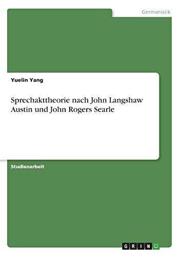 Sprechakttheorie nach John Langshaw Austin und John Rogers Searle (German Edition)