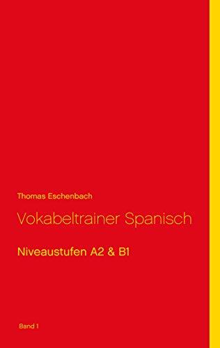 Vokabeltrainer Spanisch: Niveaustufen A2 & B1 (Band1)