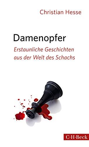 Damenopfer: Erstaunliche Geschichten aus der Welt des Schachs (Beck Paperback 6183)