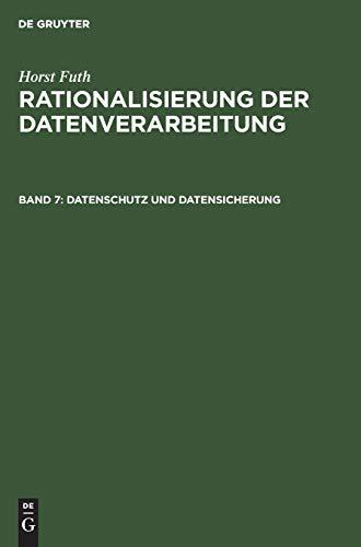 Horst Futh: Rationalisierung der Datenverarbeitung: Datenschutz und Datensicherung: Begriffe, Bundes-Datenschutzgesetz, Risiken, Massnahmen, Kosten, Überwachung, Realisierung