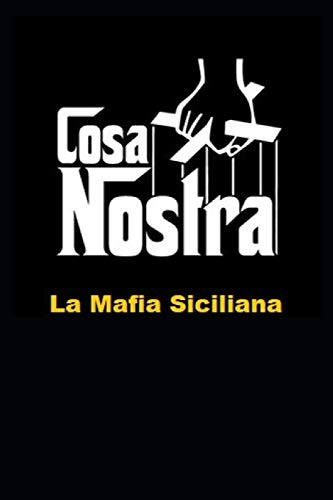 Cosa Nostra: La Mafia Siciliana le origini