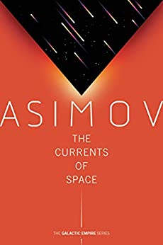 The Currents of Space (Galactic Empire Book 2) by [Isaac Asimov]