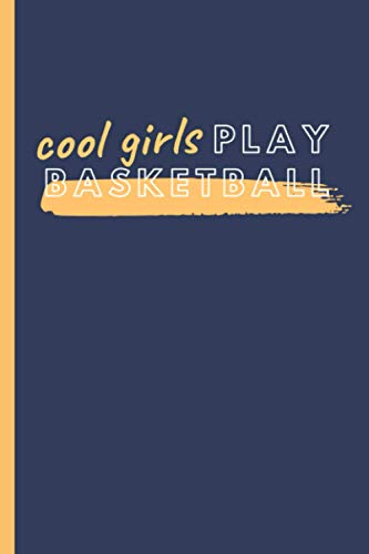 """Cool Girls Play Basketball.: Perfect Gift For Basketball Lovers 