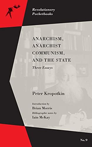 Anarchism, Anarchist Communism, and The State: Three Essays (Revolutionary Pocketbooks)