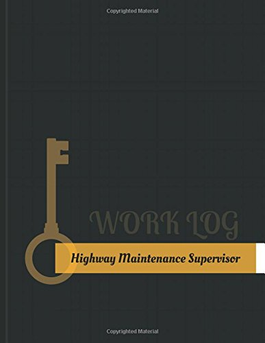 Highway-Maintenance Supervisor Work Log: Work Journal, Work Diary, Log - 131 pages, 8.5 x 11 inches