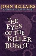 The Eyes of the Killer Robot (A Johnny Dixon Mystery: Book Five)