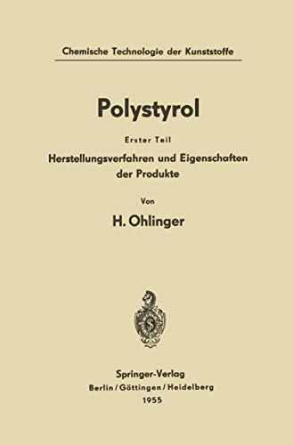Polystyrol: Erster Teil: Herstellungsverfahren und Eigenschaften der Produkte (Chemische Technologie der Kunststoffe in Einzeldarstellungen) (German Edition)