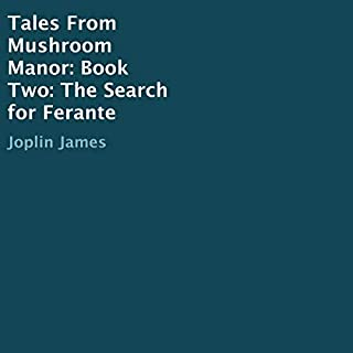 Tales from Mushroom Manor     Book Two: The Search for Ferante              By:                                                                                                                                 Joplin James                               Narrated by:                                                                                                                                 Littlejo                      Length: 9 hrs and 30 mins     Not rated yet     Overall 0.0