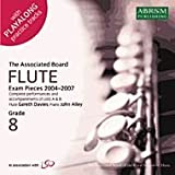 Flute Exam Pieces, 2004-2007, Grades 8: Complete Performances and Accompaniments of Lists A and B