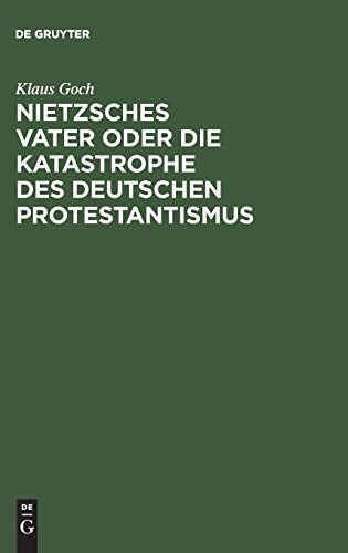 Nietzsches Vater oder die Katastrophe des deutschen Protestantismus: Eine Biographie
