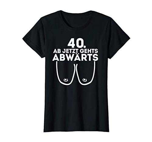 Damen Damen Ab Jetzt Gehts Abwärts 40. Geburtstag Damen Geschenk T-Shirt