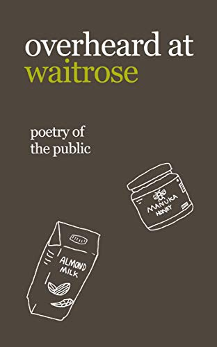 overheard at waitrose: poetry of the public (English Edition)
