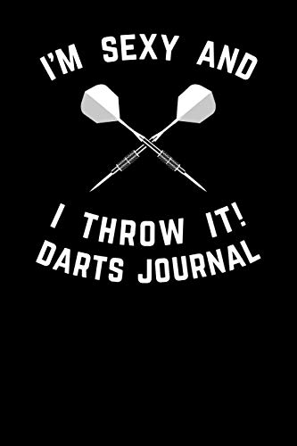 I'm Sexy And I Throw It Darts Journal