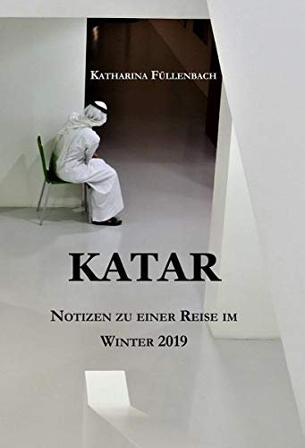 KATAR: Notizen zu einer Reise im Winter 2019 (Reisepostillen)