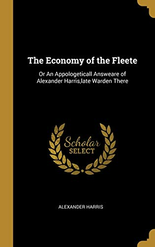 The Economy of the Fleete: Or an Appologeticall Answeare of Alexander Harris, Late Warden There