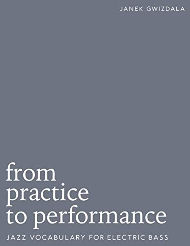 From Practice To Performance: Jazz Vocabulary For Electric Bass
