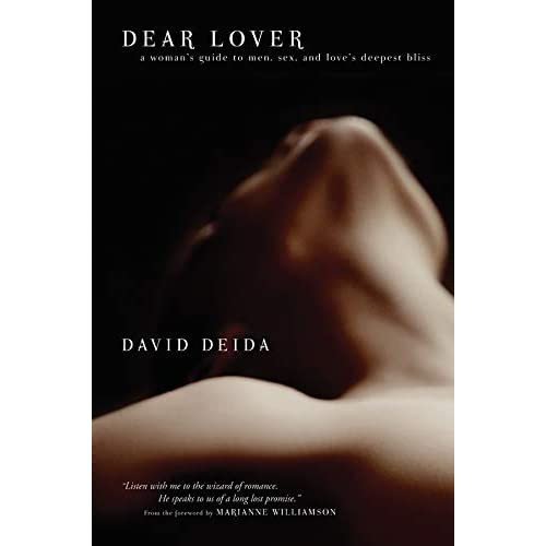 Dear Lover: A Woman's Guide To Men, Sex, And Love's Deepest Bliss