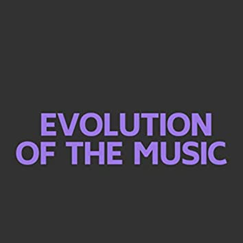 EVOLUTION OF THE MUSIC