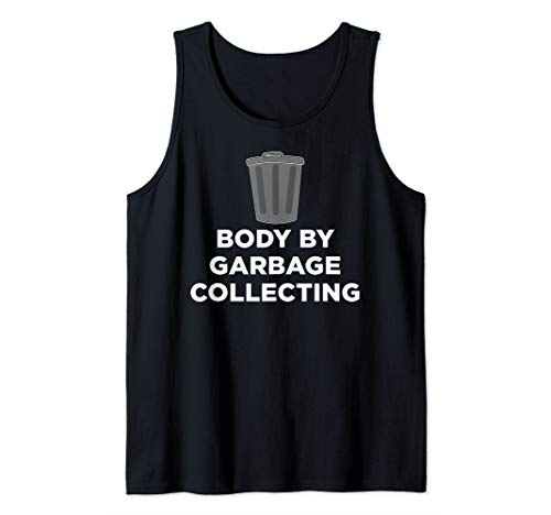 Body By Garbage Collecting - Waste Disposal Dumpster Tank Top