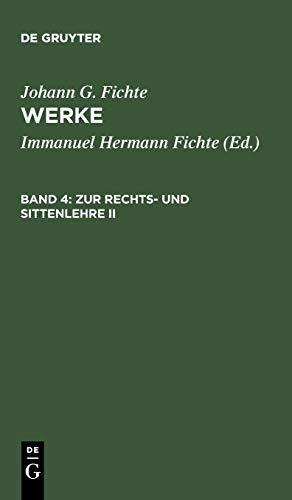 Werke, 11 Bde., Bd.4, Zur Rechtslehre und Sittenlehre II. (Johann G. Fichte: Werke)