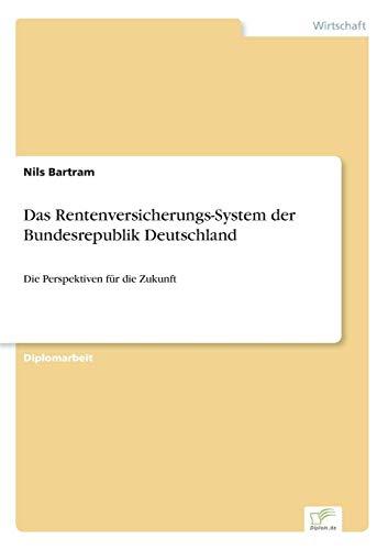 Das Rentenversicherungs-System der Bundesrepublik Deutschland: Die Perspektiven für die Zukunft