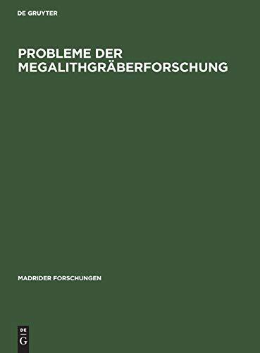 Probleme der Megalithgräberforschung: Vorträge zum 100. Geburtstag von Vera Leisner (Madrider Forschungen, Band 16)